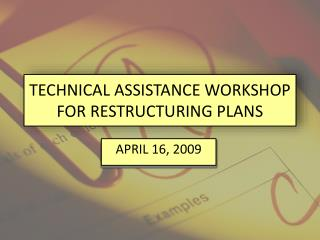TECHNICAL ASSISTANCE WORKSHOP FOR RESTRUCTURING PLANS