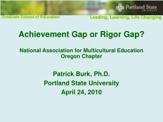 Achievement Gap or Rigor Gap? National Association for Multicultural Education Oregon Chapter