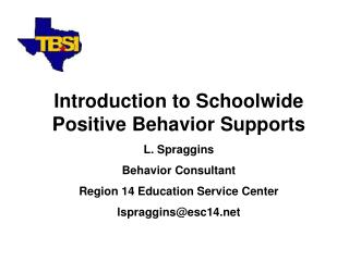 Introduction to Schoolwide Positive Behavior Supports L. Spraggins Behavior Consultant
