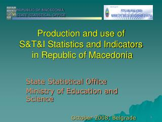 Production and use of  S&T&I Statistics and Indicators  in Republic of Macedonia