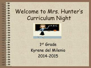 Welcome to Mrs. Hunter's Curriculum Night