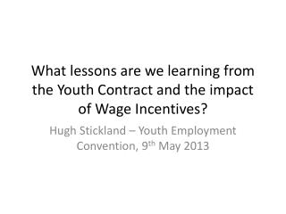 What lessons are we learning from the Youth Contract and the impact of Wage Incentives?