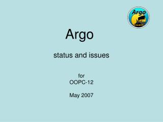 Argo  status and issues for OOPC-12 May 2007