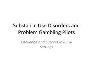 Substance Use Disorders and Problem Gambling Pilots