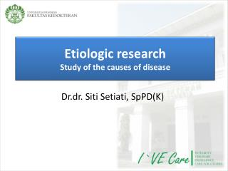 Etiologic research Study of the causes of disease