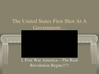 The United States First Shot At A Government…