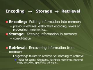 Encoding     	  Storage    	Retrieval Encoding:   Putting information into memory