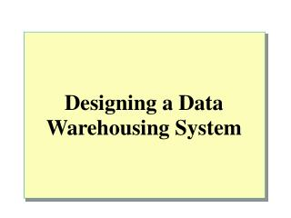 Designing a Data Warehousing System