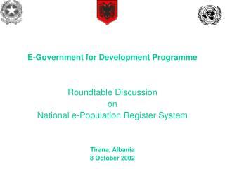 Roundtable Discussion   on National e-Population Register System Tirana, Albania  8 October 2002