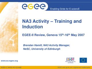 NA3 Activity – Training and Induction EGEE-II Review, Geneva 15 th -16 th  May 2007