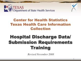 Center for Health Statistics Texas Health Care Information Collection Hospital Discharge Data/ Submission Requirements T