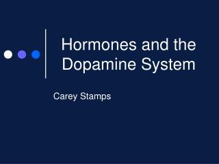 Hormones and the Dopamine System