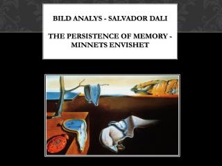 Bild analys  - Salvador Dali The persistence of memory - minnets envishet