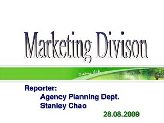 Reporter :         Agency Planning Dept.         Stanley Chao 28.08.2009