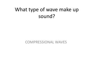 What type of wave make up sound?