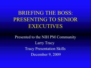 BRIEFING THE BOSS: PRESENTING TO SENIOR EXECUTIVES