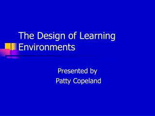 The Design of Learning Environments