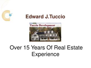 Edward J. Tuccio Has Over 15 Years of Real Estate Experience