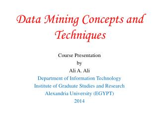 Data Mining Concepts and Techniques Course Presentation by Ali A. Ali