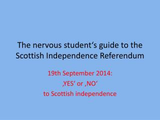 The  nervous student's guide to the Scottish  Independence Referendum