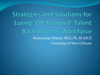 Strategies and Solutions for Luring 'Off-Ramped' Talent Back Into the Workforce