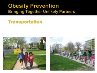 Obesity Prevention Bringing Together Unlikely Partners  Transportation