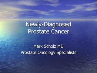 Newly-Diagnosed  Prostate Cancer