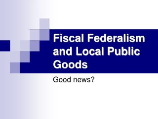 Fiscal Federalism and Local Public Goods