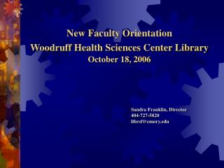 New Faculty Orientation Woodruff Health Sciences Center Library October 18, 2006
