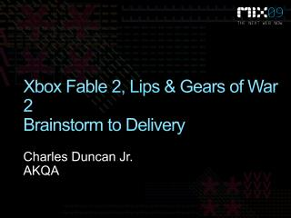 Xbox Fable 2, Lips & Gears of War 2 Brainstorm to Delivery