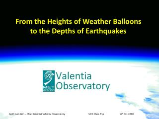 Keith Lambkin – Chief Scientist Valentia Observatory		UCD Class Trip		8 th  Oct 2010