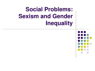 Social Problems:  Sexism and Gender Inequality