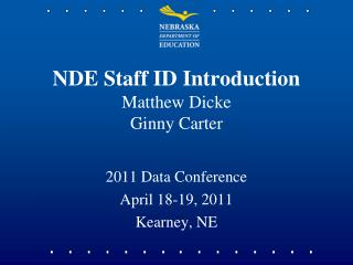 NDE Staff ID Introduction Matthew Dicke Ginny Carter