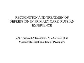 RECOGNITION AND TREATMEN OF DEPRESSION IN PRIMARY CARE: RUSSIAN EXPERIENCE