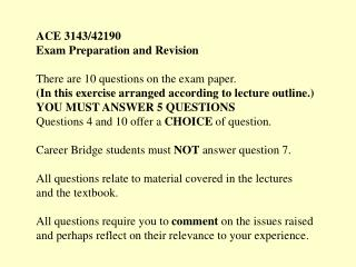 ACE 3143/42190 Exam Preparation and Revision There are 10 questions on the exam paper.