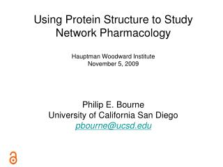 Using Protein Structure to Study Network Pharmacology Hauptman Woodward Institute November 5, 2009