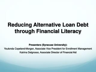 Reducing Alternative Loan Debt through Financial Literacy Presenters (Syracuse University):