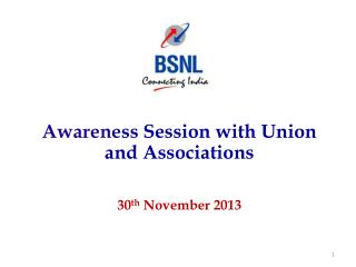 Awarene ss Session with Union and Associations 30 th  November 2013