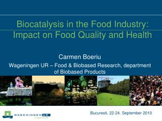 Carmen Boeriu Wageningen UR – Food & Biobased Research, department of Biobased Products