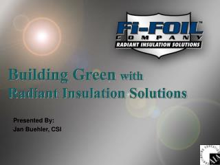 Building Green with  Radiant Insulation Solutions