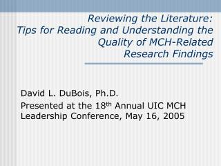 David L. DuBois, Ph.D. Presented at the 18 th  Annual UIC MCH Leadership Conference, May 16, 2005