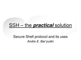 SSH   the practical solution