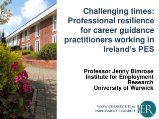 Professor Jenny Bimrose Institute for Employment Research University of Warwick