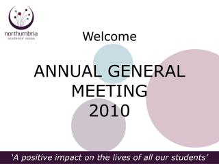 Welcome ANNUAL GENERAL MEETING 2010