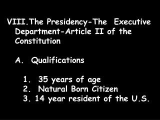 The Presidency-The  Executive Department-Article II of the Constitution 	A.  Qualifications