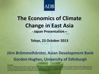 The Economics of Climate Change in East Asia - Japan Presentation – Tokyo, 23 October 2013