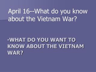 What do you want to know about the Vietnam War?