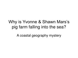 Why is Yvonne & Shawn Mars's pig farm falling into the sea?