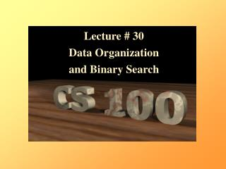 Lecture #  30 Data Organization  and Binary Search