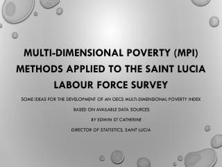 multi-dimensional  poverty (MPI) methods applied to the saint  lucia labour  force  survey